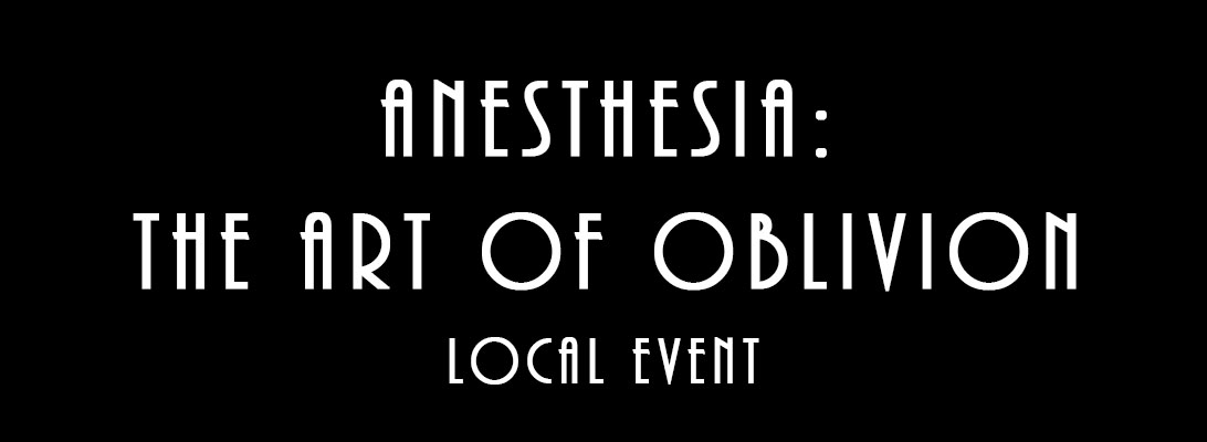 Anesthesia: The Art of Oblivion – LocalEvent