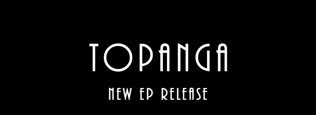 Topanga – New EPRelease