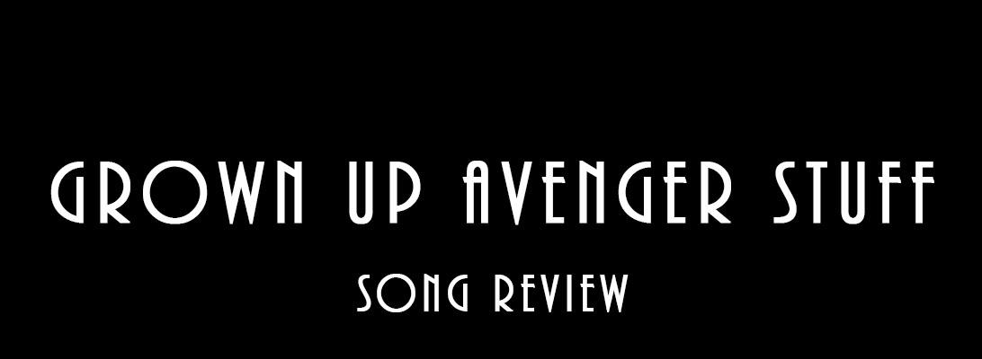 Grown Up Avenger Stuff – SongReview