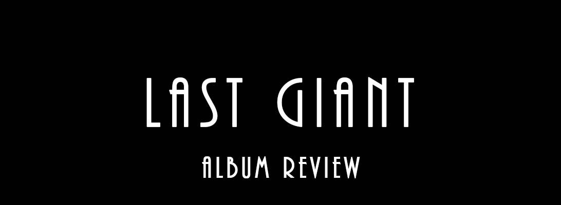 Last Giant – AlbumReview
