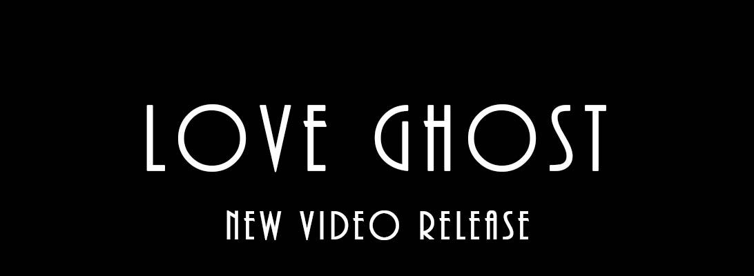 Love Ghost – New VideoRelease