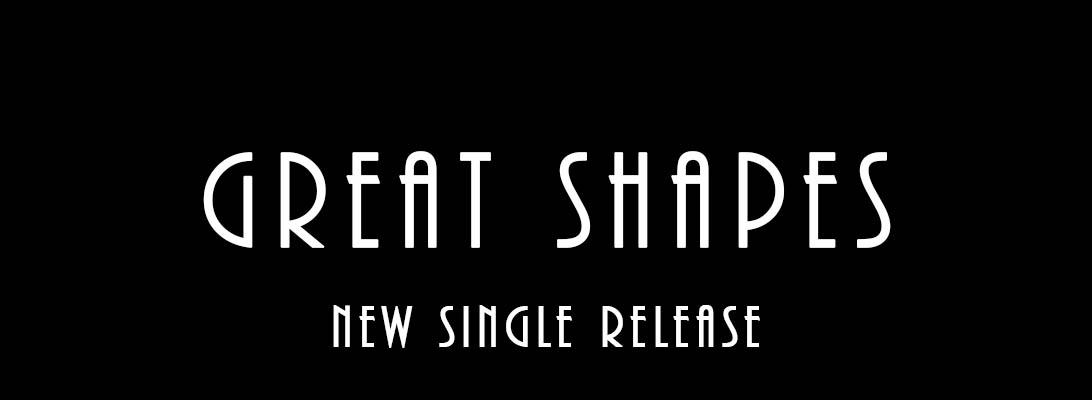 Great Shapes – New SingleRelease