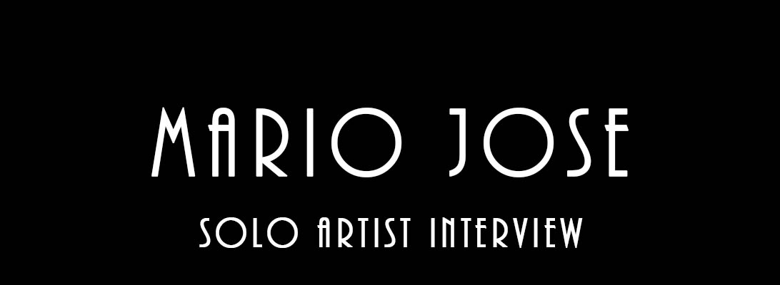 Mario Jose – Solo ArtistInterview