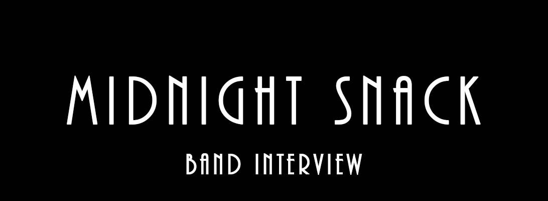 Midnight Snack – BandInterview