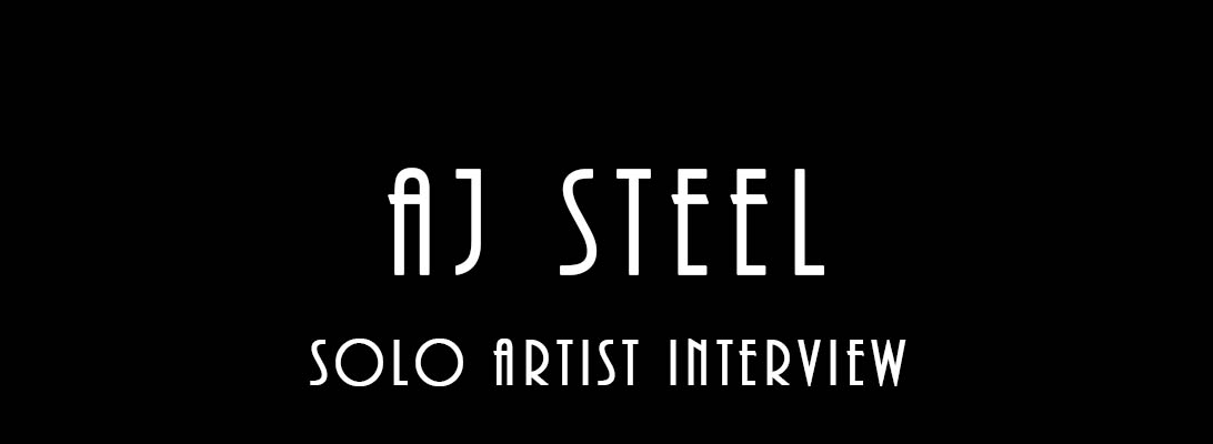 AJ Steel – Solo ArtistInterview
