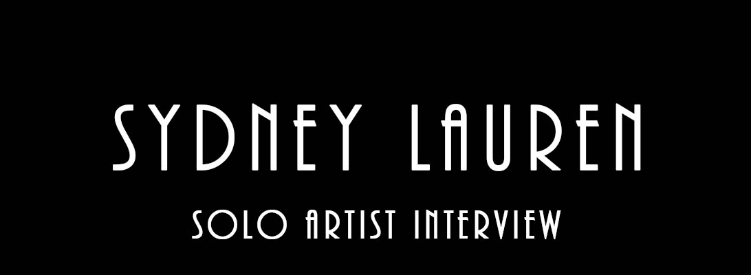 Sydney Lauren – Solo ArtistInterview
