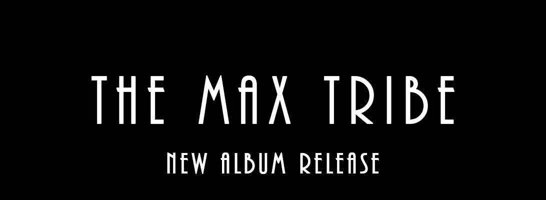The Max Tribe – New AlbumRelease