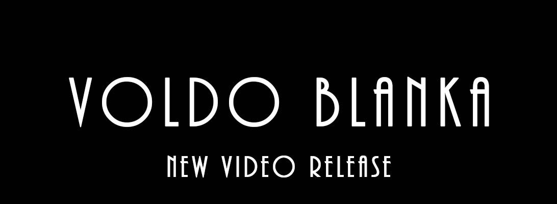 Voldo Blanka – New VideoRelease