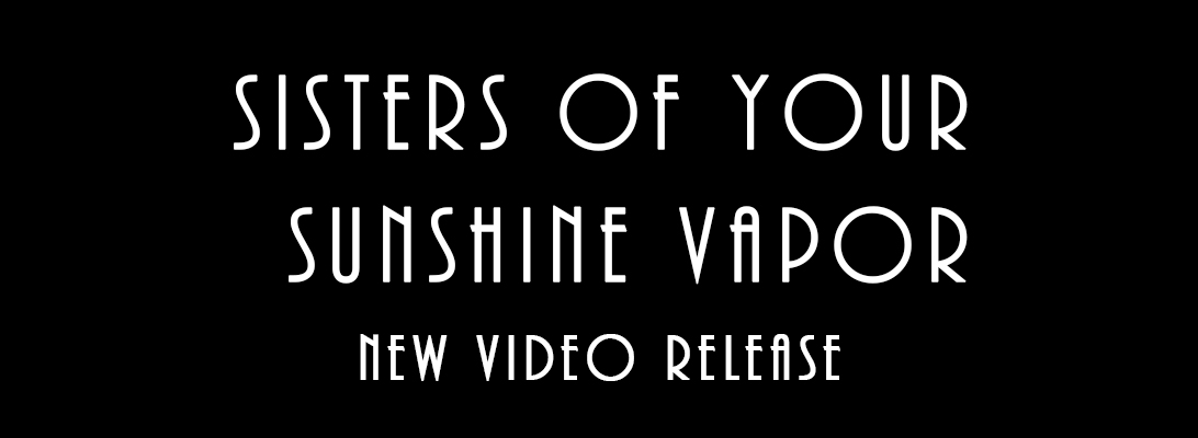 Sisters of Your Sunshine Vapor  – New VideoRelease