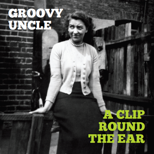 """Groovy Uncle – """"A Clip Round the Ear"""" (AlbumReview)"""